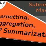 Supernetting, IP Aggregation, and IP Summarization